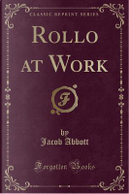 Rollo at Work (Classic Reprint) by Jacob Abbott