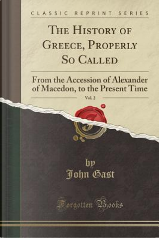 The History of Greece, Properly So Called, Vol. 2 by John Gast