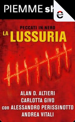 La lussuria by Alan D. Altieri, Alessandro Perissinotto, Andrea Vitali, Carlotta Givo