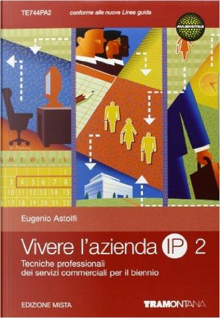 Vivere l'azienda. Per gli Ist. tecnici professionali. Con espansione online by Eugenio Astolfi