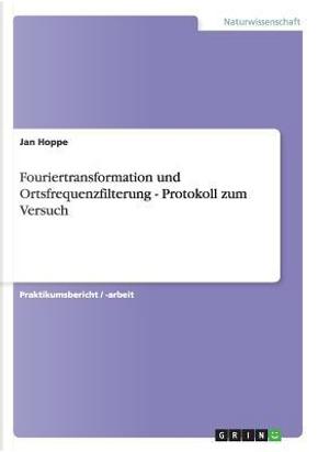 Fouriertransformation und Ortsfrequenzfilterung - Protokoll zum Versuch by Jan Hoppe