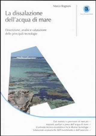 La dissalazione dell'acqua di mare. Descrizione, analisi e valutazione delle principali tecnologie by Marco Rognoni