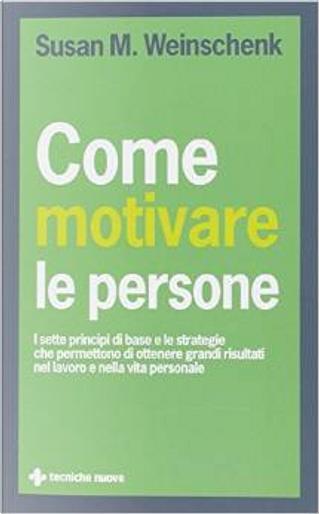 Come motivare le persone by Susan M. Weinschenk