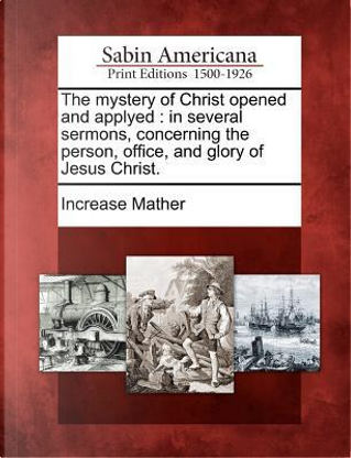 The Mystery of Christ Opened and Applyed by Increase Mather
