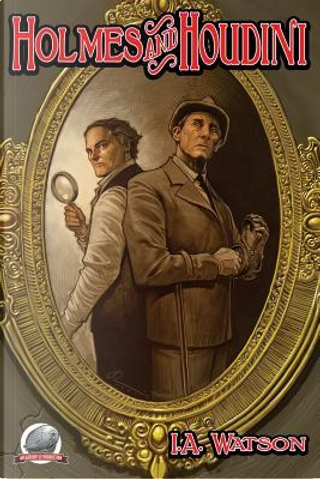 Holmes and Houdini by I.A. Watson