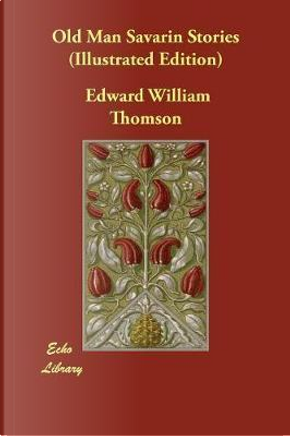 Old Man Savarin Stories (Illustrated Edition) by Edward William Thomson
