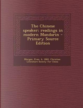 Chinese Speaker; Readings in Modern Mandarin by Evan Morgan