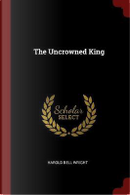 The Uncrowned King by Harold Bell Wright