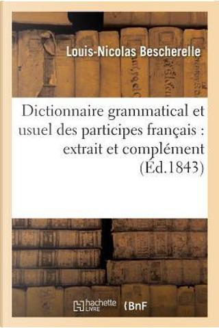 Dictionnaire Grammatical Et Usuel Des Participes Fran�ais by Bescherelle-l-N