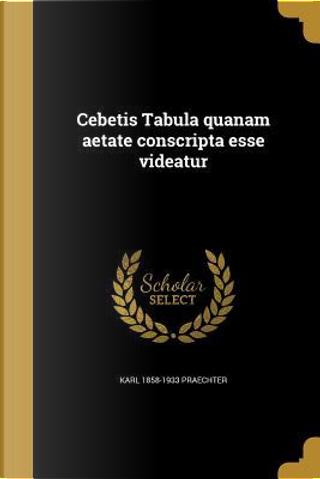 LAT-CEBETIS TABULA QUANAM AETA by Karl 1858-1933 Praechter