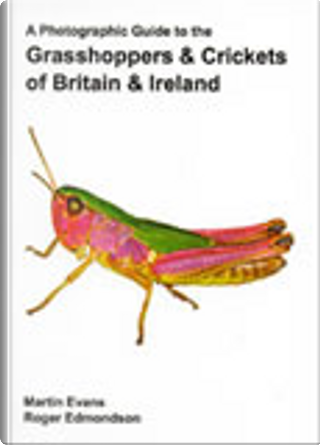 A Photographic Guide to the Grasshoppers and Crickets of Britain and Ireland by Martin Evans
