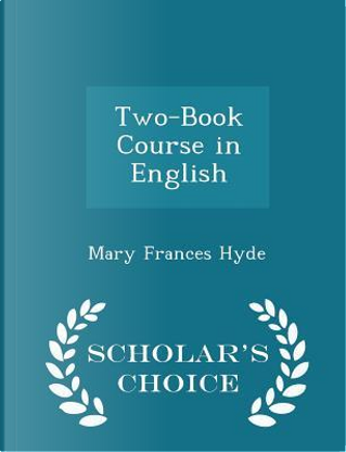 Two-Book Course in English - Scholar's Choice Edition by Mary Frances Hyde