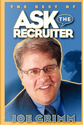 Ask the Recruiter by Joe Grimm