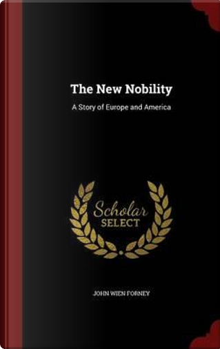 The New Nobility by John Wien Forney