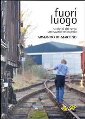 Fuori luogo. Storie di chi cerca uno spazio nel mondo by Armando De Martino