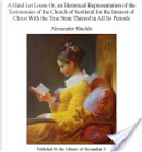 A Hind Let Loose Or, an Historical Representation of the Testimonies of the Church of Scotland for the Interest of Christ With the True State Thereof in All Its Periods by Alexander Shields