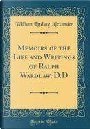 Memoirs of the Life and Writings of Ralph Wardlaw, D.D (Classic Reprint) by William Lindsay Alexander