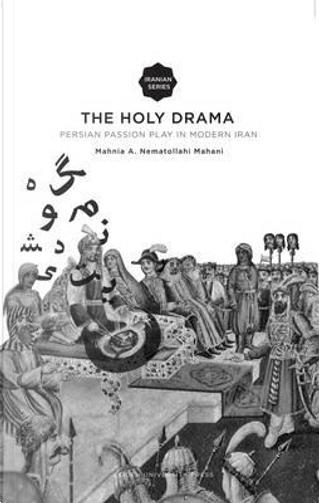The Holy Drama by Mahnia A. Nematollahi Mahani