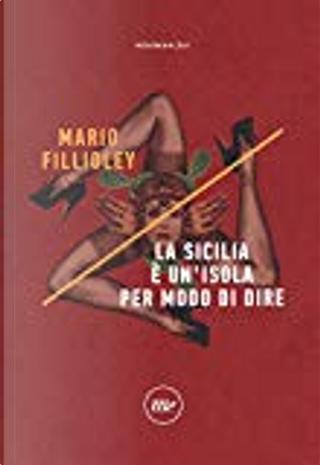 La Sicilia è un'isola per modo di dire by Mario Fillioley