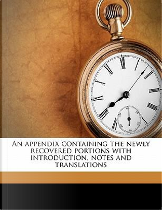 An Appendix Containing the Newly Recovered Portions with Introduction, Notes and Translations by Pope Clement I.