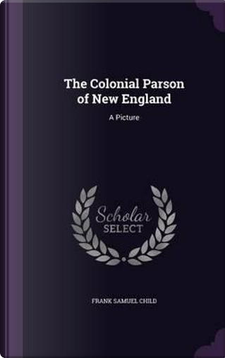 The Colonial Parson of New England by Frank Samuel Child