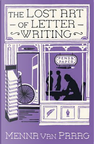 The Lost Art of Letter Writing by Menna van Praag