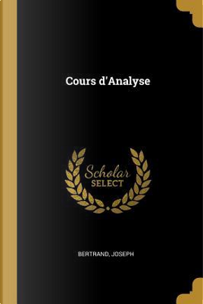 Cours d'Analyse by Bertrand Joseph