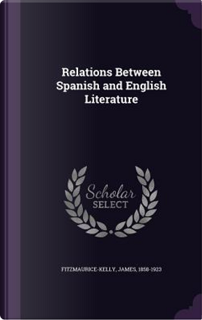 Relations Between Spanish and English Literature by James Fitzmaurice-Kelly