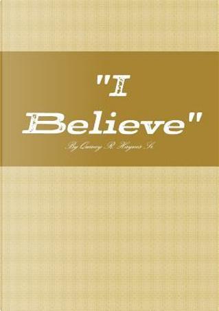 """ I Believe "" by Quincy Haynes"