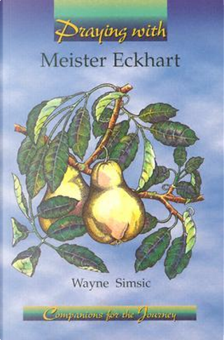 Praying With Meister Eckhart by Wayne Simsic