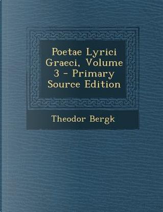 Poetae Lyrici Graeci, Volume 3 by Theodor Bergk