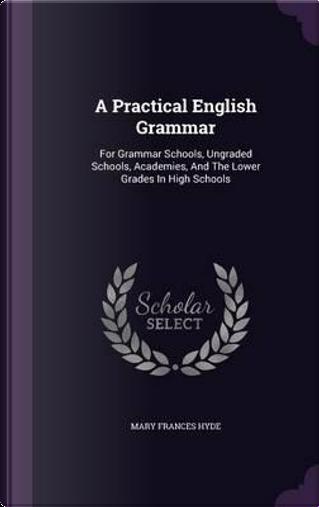 A Practical English Grammar by Mary Frances Hyde