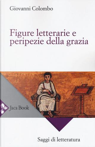 Figure letterarie e peripezie della grazia by Giovanni Colombo