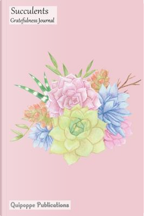 Succulents Gratefulness Journal by Quipoppe Publications
