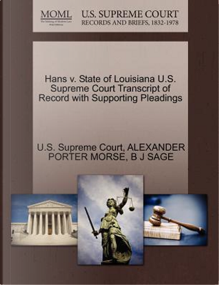 Hans V. State of Louisiana U.S. Supreme Court Transcript of Record with Supporting Pleadings by Alexander Porter Morse