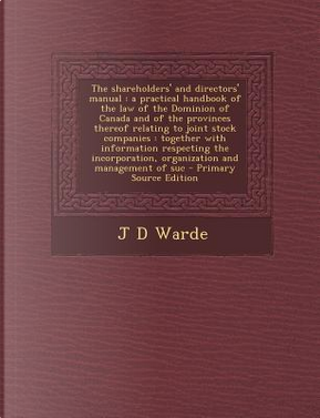 The Shareholders' and Directors' Manual by J D Warde