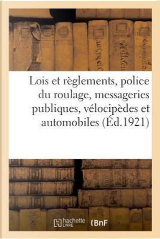 Lois et Reglements Sur la Police du Roulage, Messageries Publiques, Velocipedes et Automobiles - Ann by R.T. France