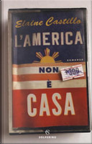 L'America non è casa by Elaine Castillo