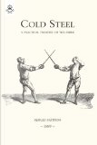 Cold Steel: A Practical Treatise on the Sabre (1889) by Alfred Hutton