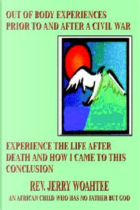 Out of Body Experiences Prior to and After a Civil War by Rev Jerry Woahtee