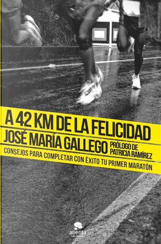 A 42 km de la felicidad by Jóse María Gallego