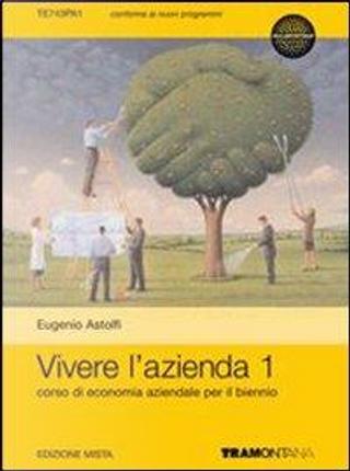 Vivere l'azienda. Per le Scuole superiori. Con espansione online by Eugenio Astolfi