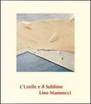 Lino Mannocci. L'umile e il sublime by Alberto Abruzzese