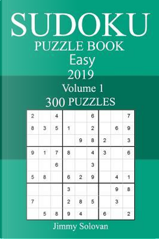300 Easy Sudoku Puzzle Book 2019 by Jimmy Solovan