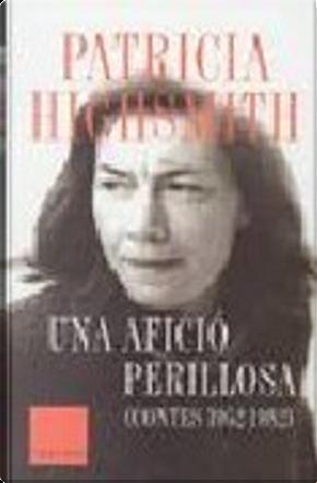 Una afició perillosa by Patricia Highsmith