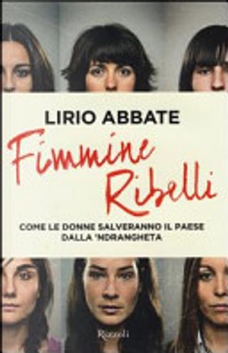 Fimmine ribelli. Come le donne salveranno il paese dalla n'drangheta by Lirio Abbate