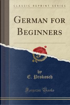 German for Beginners (Classic Reprint) by E. Prokosch