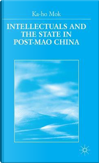 Intellectuals and the State in Post-mao China by K. Mok