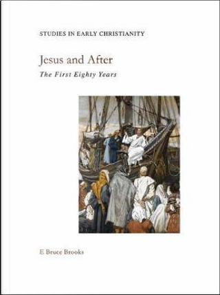 Jesus and After by E. Bruce Brooks