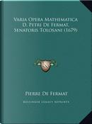 Varia Opera Mathematica D. Petri de Fermat, Senatoris Tolosavaria Opera Mathematica D. Petri de Fermat, Senatoris Tolosani (1679) Ni (1679) by Pierre De Fermat